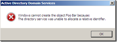 Windows cannot create the object Foo bar because: The directory service was unable to allocate a relative identifier