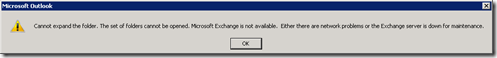 Cannot expand the folder. The set of folders cannot be openend. Microsoft Exchange is not available. Either there are network problems or the Exchange server is down for maintenance